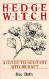 Hedge Witch:  A Guide to Solitary Witchcraft - Rae Beth