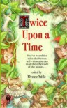 Twice Upon a Time - Elizabeth Ann Scarborough, Josepha Sherman, Jody Lynn Nye, Yvonne Gilbert, Jane Lindskold, Gary A. Braunbeck, Leslie What, Alan Rodgers, John Helfers, Nina Kiriki Hoffman, Nancy Springer, Richard Parks, Denise Little, Connie Hirsch, P. Andrew Miller, Tim Waggoner, Todd F