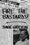 Fire the Bastards! - Jack Green