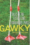 Gawky: Tales of an Extra Long Awkward Phase - Margot Leitman