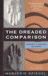 The Dreaded Comparison: Human and Animal Slavery - Marjorie Spiegel