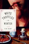 White Truffles in Winter: A Novel - N. M. Kelby