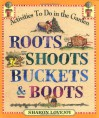 Roots, Shoots, Buckets & Boots: Gardening Together with Children - Sharon Lovejoy