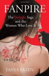 Fanpire: The Twilight Saga and the Women Who Love it - Tanya Erzen