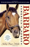 Barbaro: America's Horse - Shelly Mickle