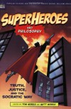 Superheroes and Philosophy: Truth, Justice, and the Socratic Way - Tom Morris, William Irwin