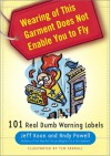 Wearing of This Garment Does Not Enable You to Fly: 101 Real Dumb Warning Labels - Jeff Koon, Andy Powell