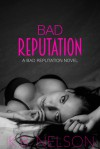 Bad Reputation - K.B.  Nelson