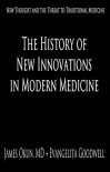 The History of New Innovations in Modern Medicine: The Threat of New Thought to Traditional Medicine - Dr. James D. Okun MD, Evangelita Goodwell