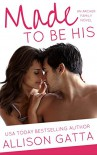 Made to be His (The Archer Family Book 1) - Allison Gatta