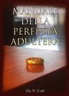 Manuale della Perfetta Adultera - Ella M. Endif