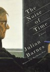 The Noise of Time: A novel - Julian Barnes