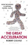 The Great Acceleration: How the World is Getting Faster, Faster - Robert Colvile