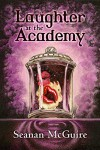 Laughter At The Academy - Seanan McGuire