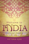 Welcome to India: One Woman's Adventures - Victoria Kjos