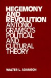 Hegemony and Revolution: Antonio Gramsci's Political and Cultural Theory - Walter L. Adamson
