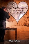 Love and an (Orange) Lamborghini (A Valentine Rainbow) - M.A. Ford