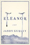 Eleanor: A Novel - Jason Gurley