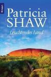Leuchtendes Land: Roman - Patricia Shaw