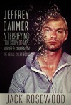 Jeffrey Dahmer: A Terrifying True Story of Rape, Murder & Cannibalism (The Serial Killer Books Book 1) - Jack Rosewood