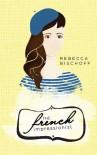 The French Impressionist - Rebecca Bischoff