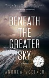 Beneath The Greater Sky - Andrew Voelker