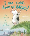 I Am Cow, Hear Me Moo! - Jill Esbaum, Gus Gordon