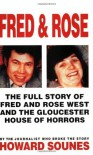 Fred And Rose: The Full Story of Fred and Rose West and the Gloucester House of Horrors by Sounes, Howard (1995) Paperback - Howard Sounes