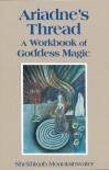 Ariadne's Thread: A Workbook of Goddess Magic - Shekhinah Mountainwater