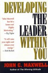 Developing the Leader Within You - John C. Maxwell