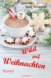 Wild auf Weihnachten - Sylvia Filz, Sigrid Konopatzki