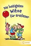 Die lustigsten Witze für Erstleser - Hans Gärtner, Lila L. Leiber, Dorothea Tust