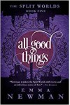 All Good Things: The Split Worlds - Book Five - Emma Newman