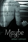 Maybe - Amber L.  Johnson