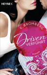 Driven. Verführt: Band 1 - Roman - - Kerstin Winter, K. Bromberg