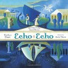 Echo Echo: Reverso Poems About Greek Myths - Marilyn Singer, Josee Masse