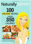 Naturally Skinny: 100 Organic Recipes Under 350 Calories! - Samantha Brown