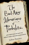 The Bad-Ass Librarians of Timbuktu: And Their Race to Save the World's Most Precious Manuscripts - Joshua Hammer