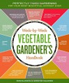 The Week-by-Week Vegetable Gardener's Handbook: Make the Most of Your Growing Season - 'Jennifer Kujawski',  'Ron Kujawski'