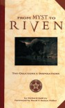 From Myst to Riven: The Creations and Inspirations - Richard Kadrey, Robyn Miller, Rand Miller
