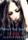 Never Say Such Things (A Fall Into Darkness Story) - Alexia Purdy