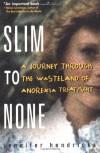 Slim to None : A Journey Through the Wasteland of Anorexia Treatment - Jennifer Hendricks, Gordon Hendricks