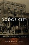 Dodge City: The Early Years, 1872-1886 - William B. Shillingberg