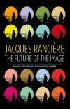 Future Of The Image, The - Jacques Ranciere