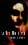 Suffer the Flesh - Monica J. O'Rourke