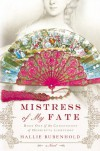 Mistress of My Fate (Confessions of Henrietta Lightfoot) - Hallie Rubenhold