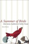 A Summer of Birds: John James Audubon at Oakley House - Danny Heitman
