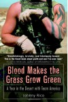 Blood Makes the Grass Grow Green: A Year in the Desert with Team America - Johnny Rico