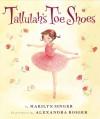 Tallulah's Toe Shoes - Marilyn Singer, Alexandra Boiger