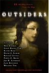 Outsiders: 22 All-New Stories From the Edge - Brian Hodge, Neil Gaiman, Tanith Lee, Bentley Little, Lea Silhol, Michael Marano, Jack Ketchum, Freda Warrington, Elizabeth Massie, Brett Alexander Savory, Melanie Tem, Yvonne Navarro, Steve Rasnic Tem, David J. Schow, Katherine Ramsland, Elizabeth Engstrom, Thomas S. Ro